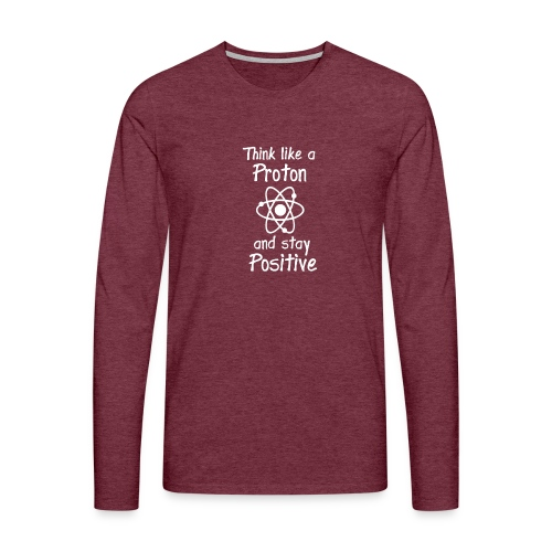 think like a proton and stay positive merchandise - Miesten premium pitkähihainen t-paita