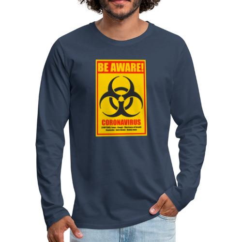 Be aware! Coronavirus biohazard - Men's Premium Longsleeve Shirt