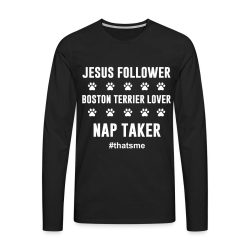 Jesus follower boston terrier lover nap taker - Men's Premium Longsleeve Shirt