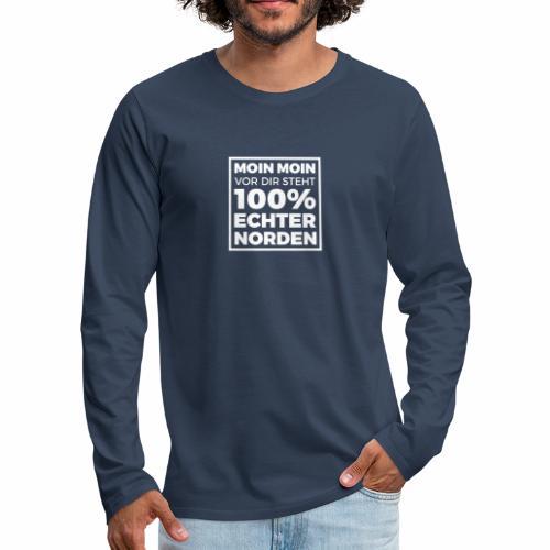 Moin Moin - vor dir steht 100% echter Norden - Männer Premium Langarmshirt