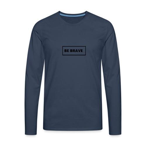 BE BRAVE Tshirt - Mannen Premium shirt met lange mouwen