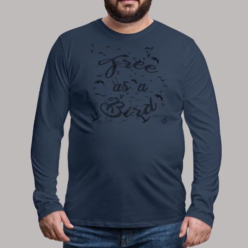 free as a bird | free as a bird - Men's Premium Longsleeve Shirt