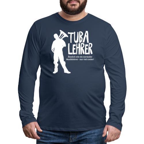 Tuba Lehrer | Tubist - Männer Premium Langarmshirt
