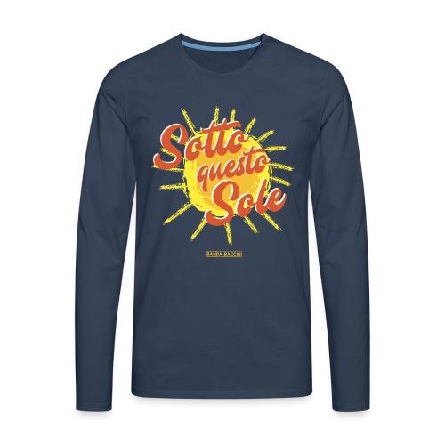 Sotto questo sole. - Maglietta Premium a manica lunga da uomo
