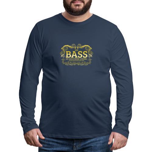 Ein Bass ist auch keine Lösung, es sollten schon.. - Männer Premium Langarmshirt