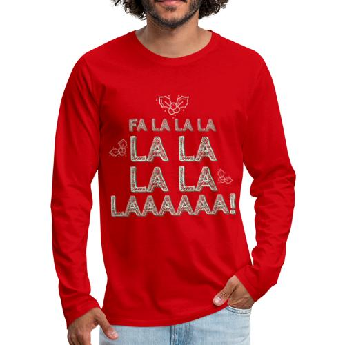 Fa la la la la la la la la, canzone natalizia - Maglietta Premium a manica lunga da uomo