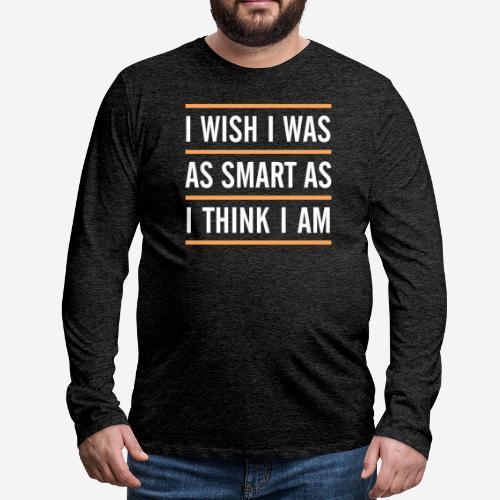 smart think clever - Männer Premium Langarmshirt