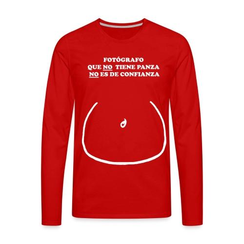 FOTÓGRAFO QUE NO TIENE PANZA NO ES DE CONFIANZA - Camiseta de manga larga premium hombre