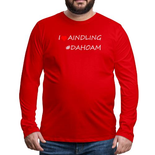 I ❤️ AINDLING #DAHOAM - Männer Premium Langarmshirt