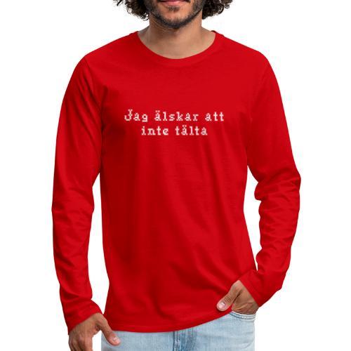 Jag älskar att inte tälta - Långärmad premium-T-shirt herr