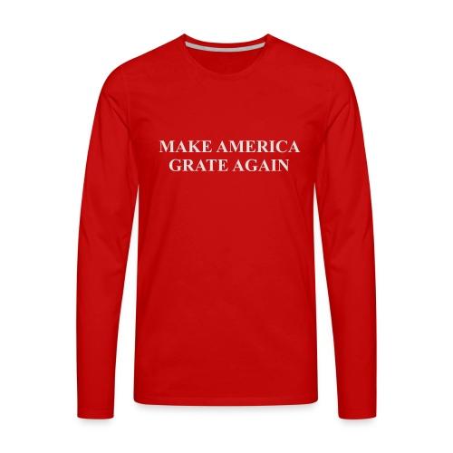 Make America Grate Again - Men's Premium Longsleeve Shirt