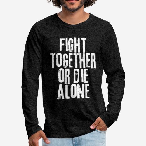 fight together die alone - Männer Premium Langarmshirt
