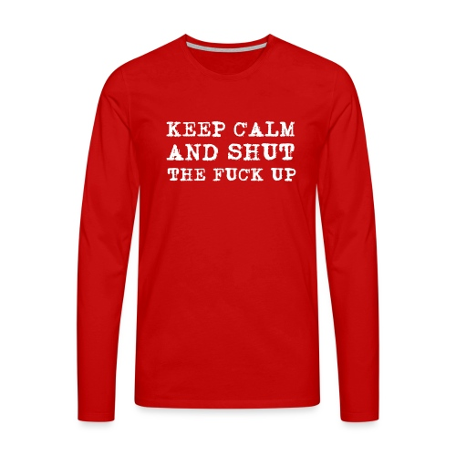 Shut up - Långärmad premium-T-shirt herr