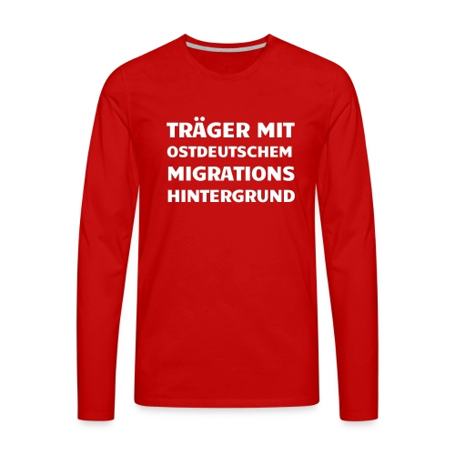 Träger mit ostdeutschem Migrationshintergrund - Männer Premium Langarmshirt