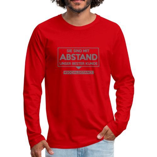 Sie sind mit ABSTAND unser bester Kunde - T Shirts - Männer Premium Langarmshirt