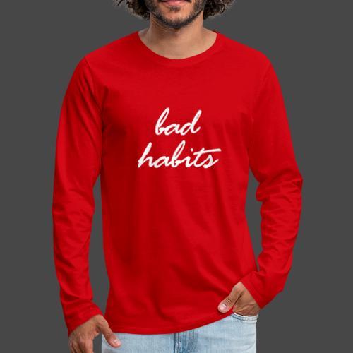 Bad Habits - Männer Premium Langarmshirt