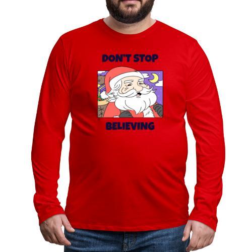Stygg julegenser -Don't stop believing - Premium langermet T-skjorte for menn