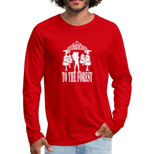 I m going to the mountains to the forest - Men's Premium Longsleeve Shirt