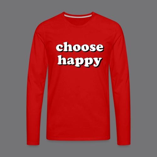 CHOOSE HAPPY Tee Shirts - Men's Premium Longsleeve Shirt
