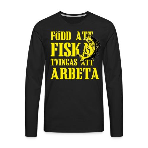 Född att Fiska, Tvingas att Arbeta - Långärmad premium-T-shirt herr