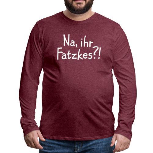 Na, ihr Fatzkes? - Berliner Schnauze aus Berlin - Männer Premium Langarmshirt