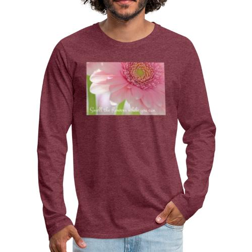 Smell the flowers while you can - Miesten premium pitkähihainen t-paita