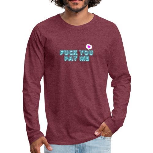 Fuck you pay me - Koszulka męska Premium z długim rękawem