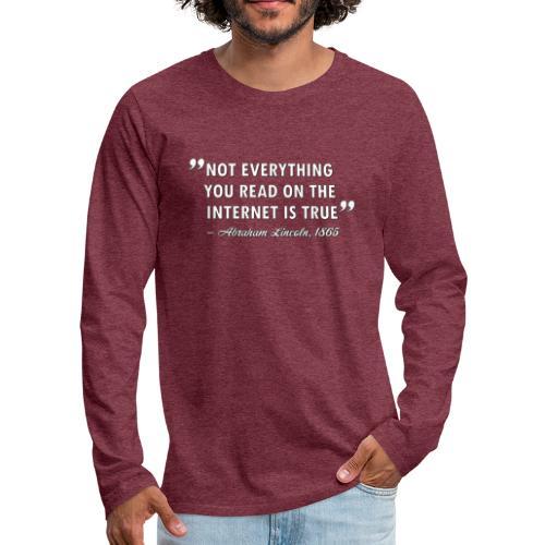 Not everything you read on the Internet is true - Långärmad premium-T-shirt herr