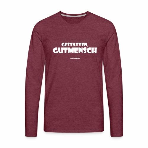 Gestatten Gutmensch - Männer Premium Langarmshirt