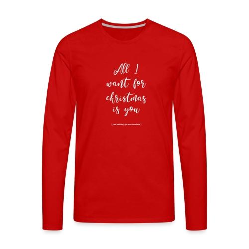 All I want_ - Mannen Premium shirt met lange mouwen