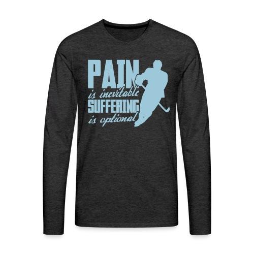 Hockey - Pain Is Inevitable, Suffering Is Optional - Men's Premium Longsleeve Shirt