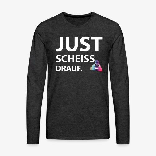 Just scheiss drauf - Männer Premium Langarmshirt