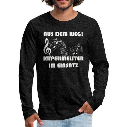 Lustiger Kapellmeister Spruch Shirt Geschenk - Männer Premium Langarmshirt