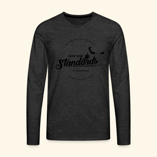 Raise your standards and get better results - Männer Premium Langarmshirt