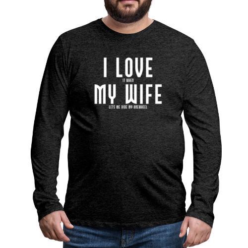 i love my wife - Herre premium T-shirt med lange ærmer