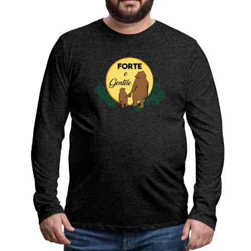 Forte e gentile - Maglietta Premium a manica lunga da uomo