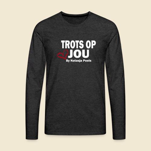 Trots op Jou by Natasja Poels - Mannen Premium shirt met lange mouwen