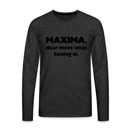 Maxima daar onze Koning in - Mannen Premium shirt met lange mouwen