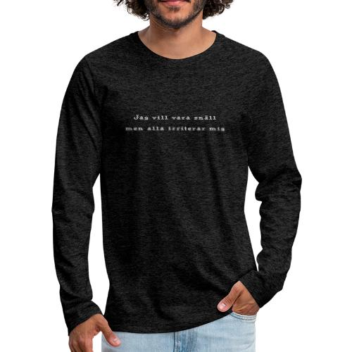 Jag vill vara snäll! - Långärmad premium-T-shirt herr