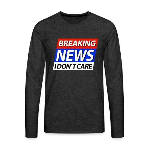 Breaking News I don't care Eilmeldung - Männer Premium Langarmshirt