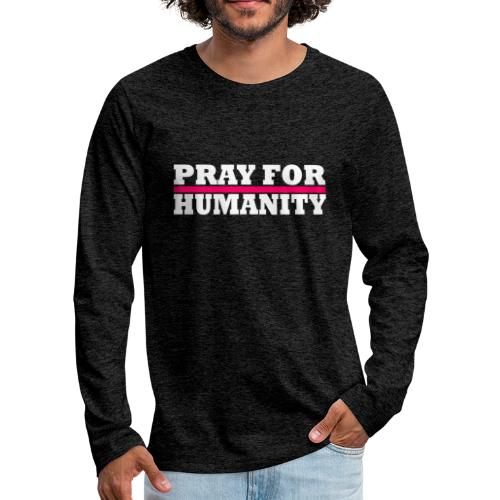 Pray For Humanity - Männer Premium Langarmshirt