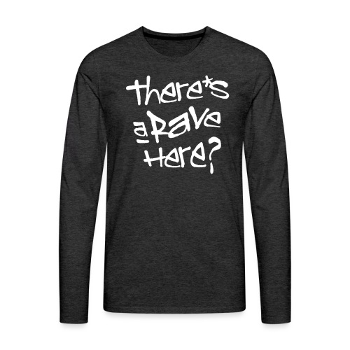 There s a rave here - Men's Premium Longsleeve Shirt