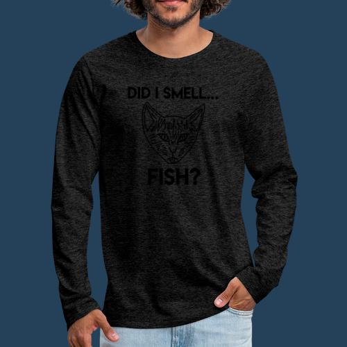 Did I smell fish? / Rieche ich hier Fisch? - Männer Premium Langarmshirt