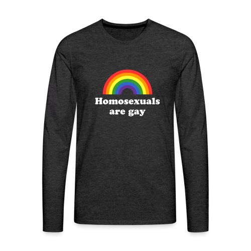 Homosexuals are gay - Männer Premium Langarmshirt