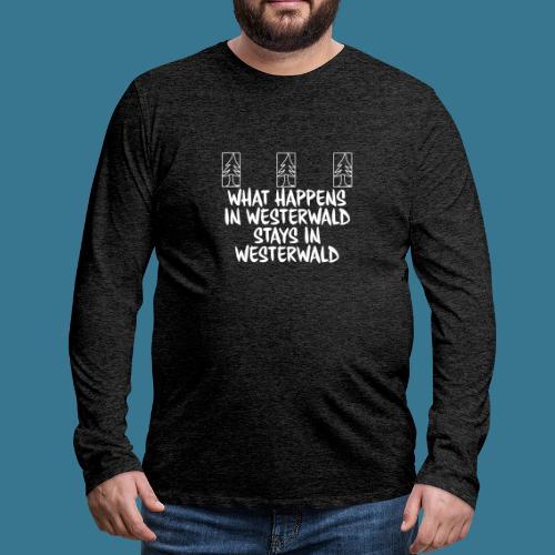 What Happens, Stays - Männer Premium Langarmshirt