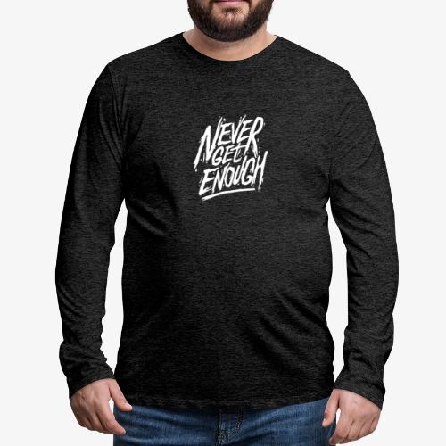 Nie genug bekommen - Männer Premium Langarmshirt