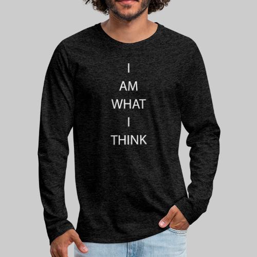 I AM WHAT I THINK - Men's Premium Longsleeve Shirt