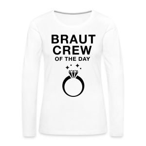 Braut Crew of the day - JGA T-Shirt - JGA Shirt - Frauen Premium Langarmshirt