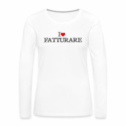 I love FATTURARE - Maglietta Premium a manica lunga da donna