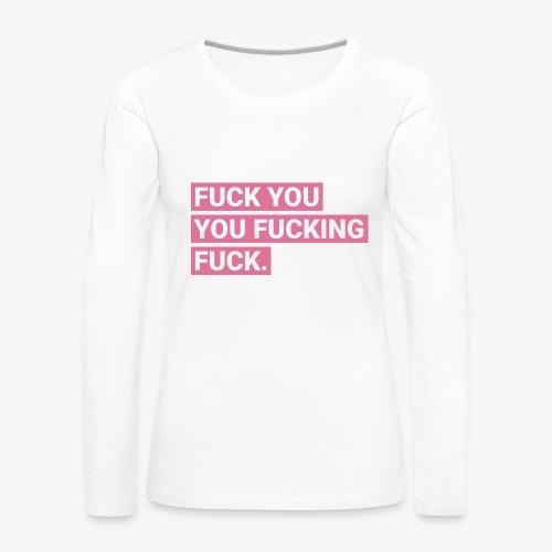 Fuck you you fucking fuck - Pink - Frauen Premium Langarmshirt